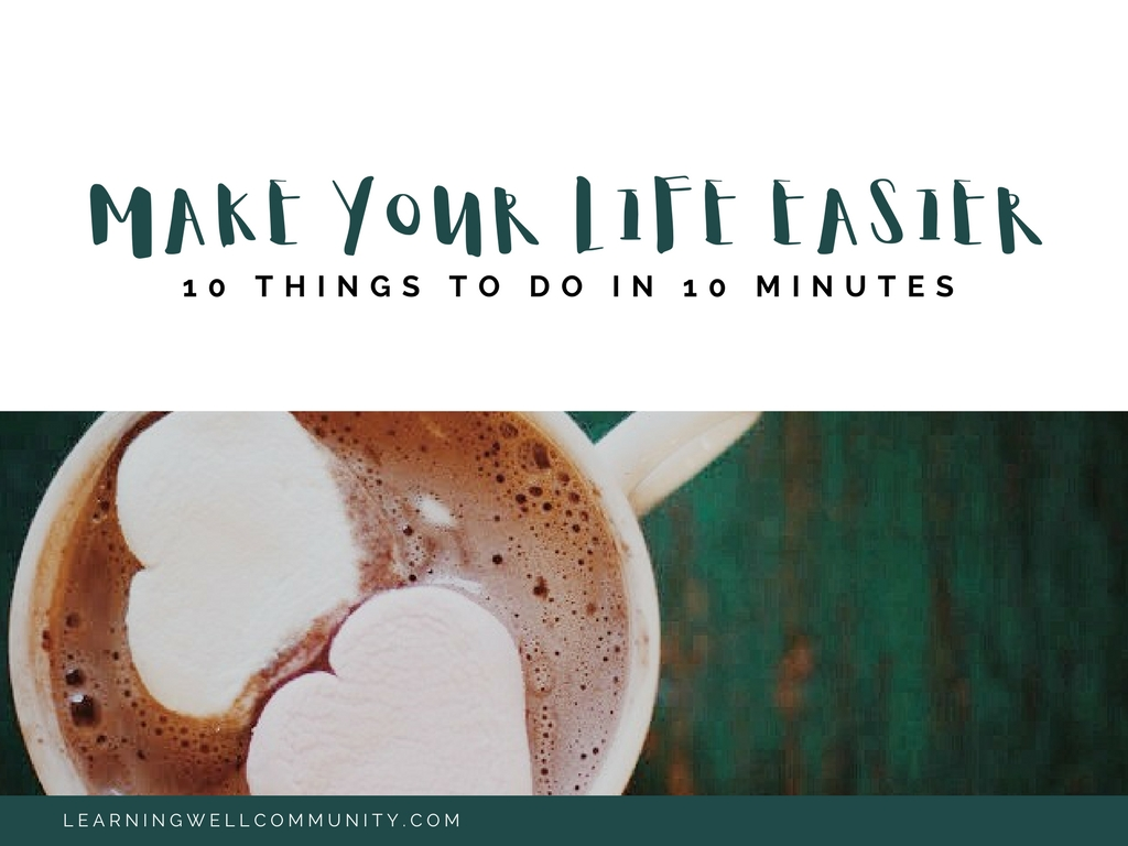 How to make your life simpler. Ten things you can do in just ten minutes each.
