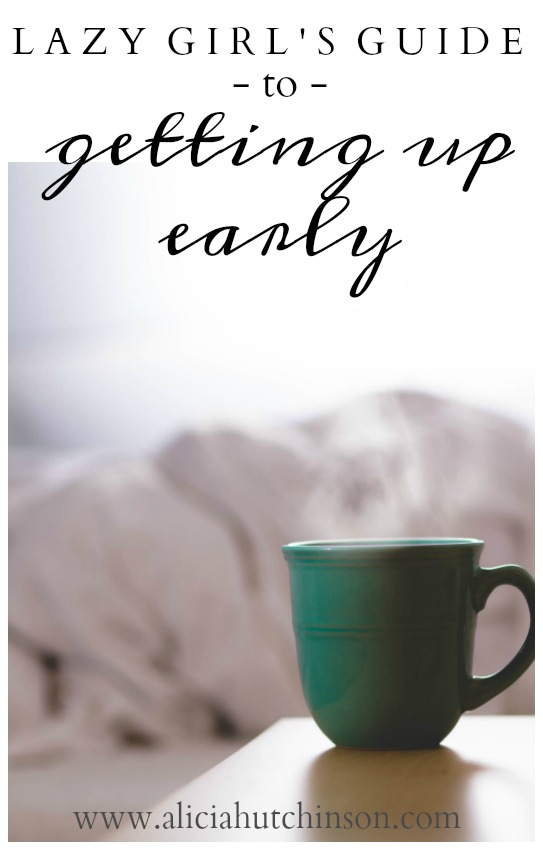 Need a guide to getting up early? Are you a little bit lazy? Ya, me too. Here's my lazy girl's guide to getting up earlier.