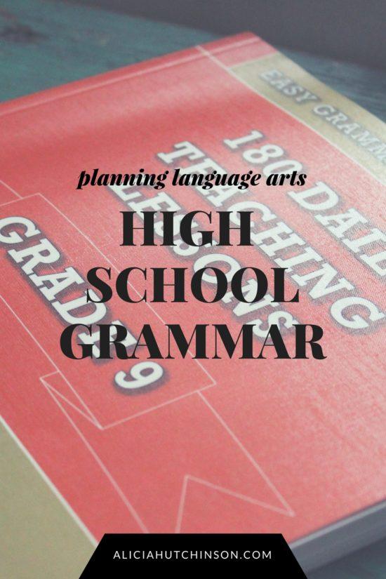 Planning language arts for your homeschooled high schooler--high school grammar.