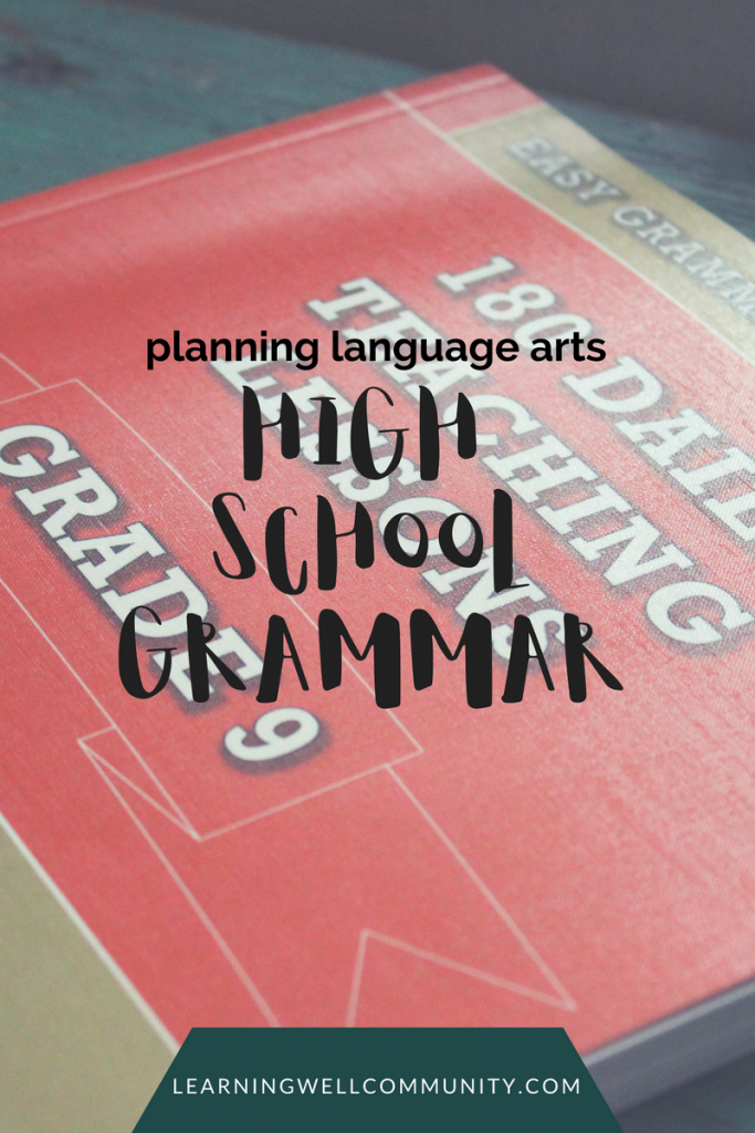 Planning language arts for your homeschooled high schooler--high school grammar.