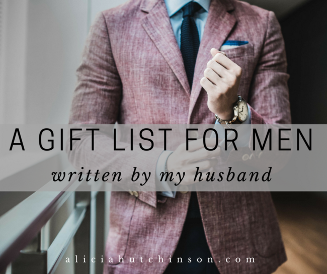 Is your husband the last one on your shopping list too? Check out this gift list for men...written by my husband for loads of inspiration!