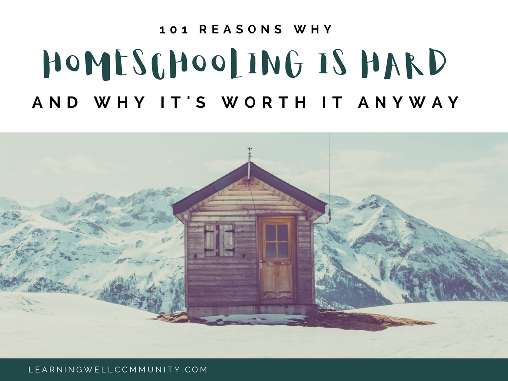 101 REASONS WHY HOMESCHOOLING IS HARD...AND WHY IT\'S SO WORTH IT ...