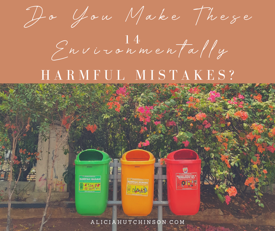 Are you making these 14 environmentally harmful mistakes? Here's how we can do better.