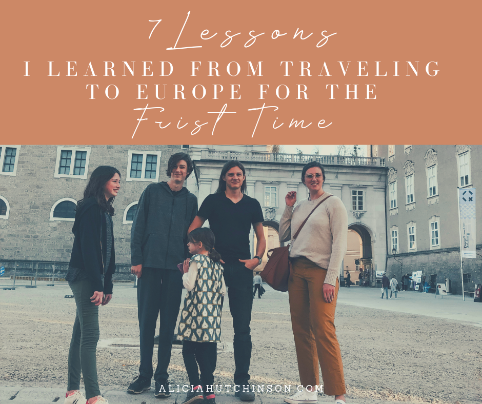 I wasn't expecting to learn so much from traveling to Europe. I was prepared to have the trip of a lifetime, but the life lessons? Here's what I learned.