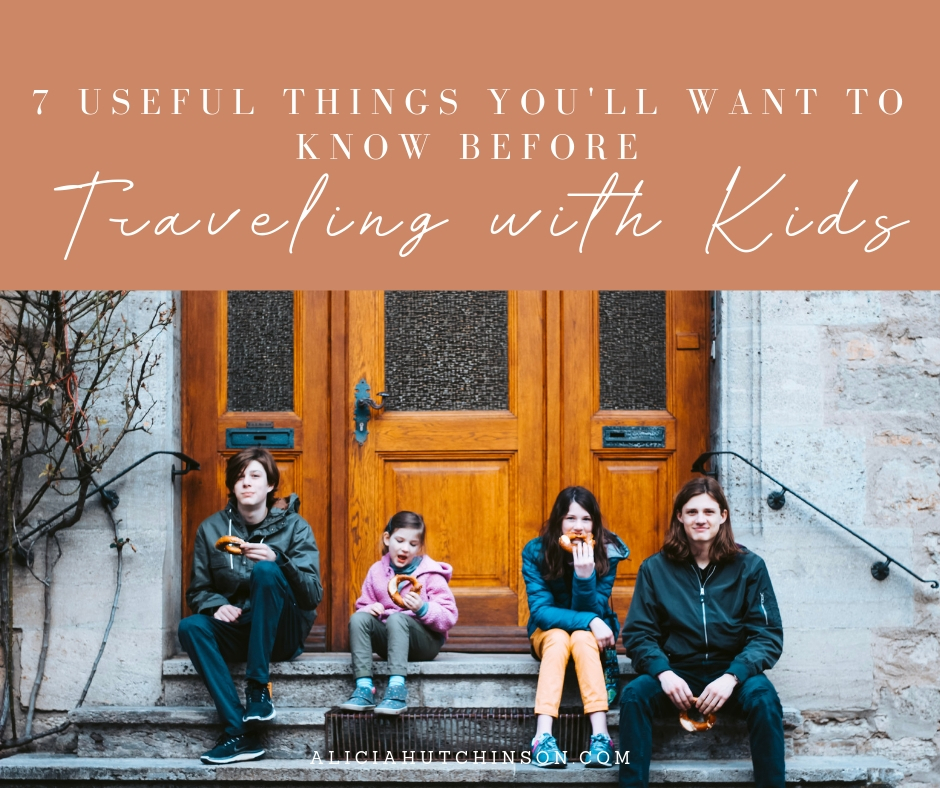 7 Useful Things You'll Wan ​to Know Before Traveling with Kids
